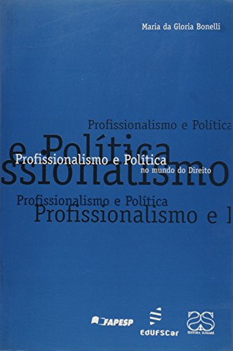 Profissionalismo e Política no Mundo do Direito, livro de Maria da Gloria Bonelli