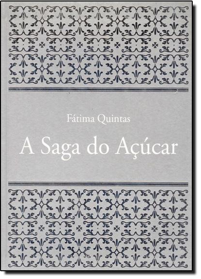 Saga do Acucar, O, livro de Fátima Quintas