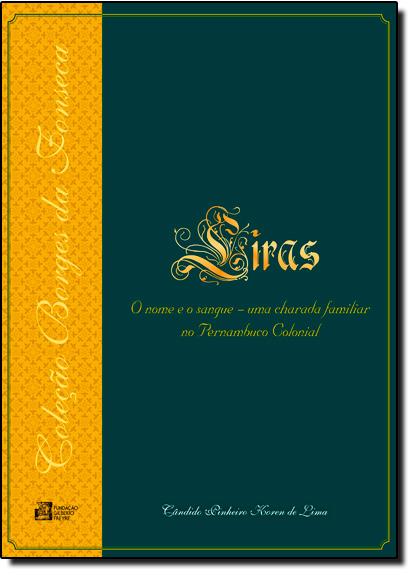 Liras: O Nome e o Sangue, Uma Charada Familiar no Pernambuco Colonial, livro de Cândido Pinheiro Koren De Lima