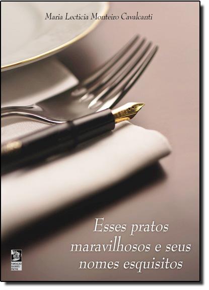 Esses Pratos Maravilhosos e Seus Nomes Esquisitos, livro de Maria Lectícia Monteiro Cavalcanti