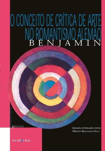 O conceito de crítica de arte no romantismo alemão, livro de Walter Benjamin