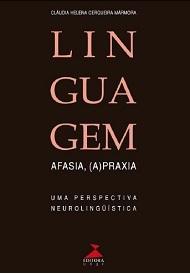 Linguagem, afasia, (a)praxia - Uma perspectiva neurolinguística, livro de Cláudia Helena Cerqueira Mármora