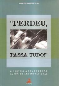 """""""Perdeu, Passa tudo!"""": a voz do adolescente autor do ato infracional, livro de Vania Fernandes e Silva"""