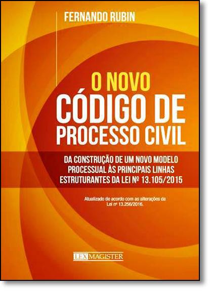 Novo Código de Processo Civil, O: Da Construção de Um Novo Modelo Processual Ás Principais Linhas Estruturantes da Lei, livro de Fernando Rubin