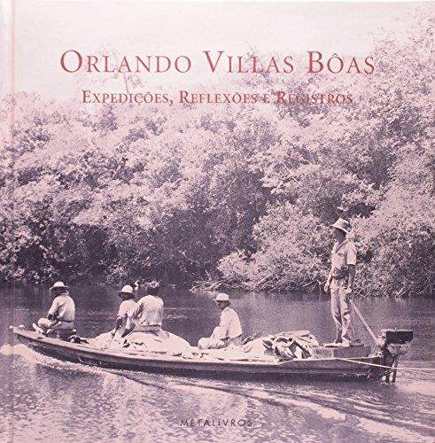 Orlando Villas Boas: Expedições, Reflexões e Registros, livro de Orlando Villas Bôas Filho