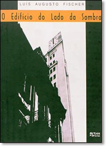 Edifício do Lado da Sombra, O, livro de Luís Augusto Fischer