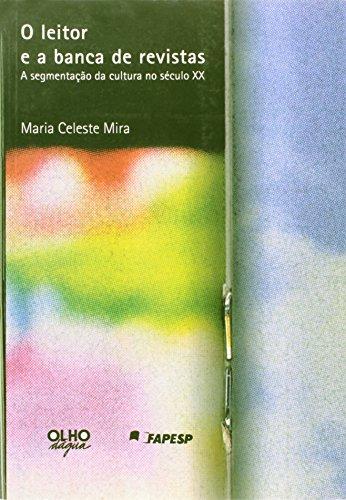 O Leitor E A Banca De Revistas. A Segmentaçao Da Cultura No Seculo XX, livro de Maria Celeste Mira