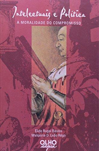 A Intelectuais E Politica. Moralidade Do Compromisso, livro de Bastos, Rego