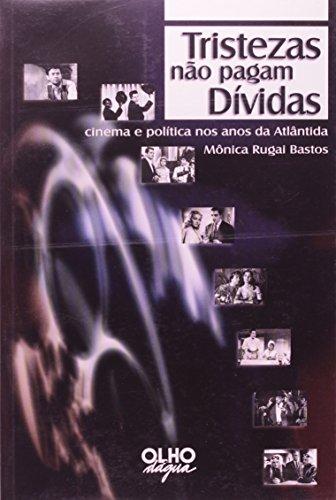 Tristezas Nao Pagam Dividas - Cinema E Politica Nos Anos De Atlandida, livro de Monica Rugai Bastos