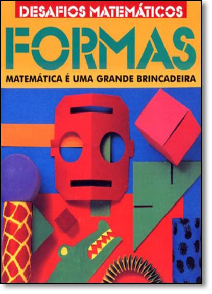 Formas: Desafios Matemáticos - Matemática É Uma Grande Brincadeira, livro de Ivan Bulloch