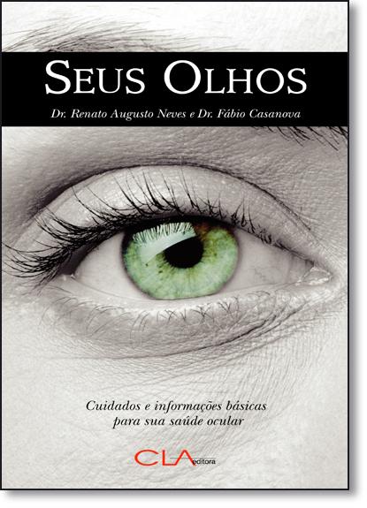 Seus Olhos: Cuidados e Informações Básicas Para Sua Saúde Ocular, livro de Renato Augusto Neves