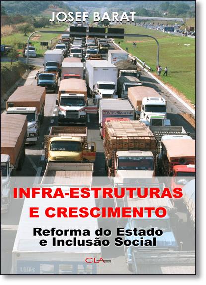 Infra-estrutura e Crescimento: Reforma do Estado e Inclusão Social, livro de Josef Barat