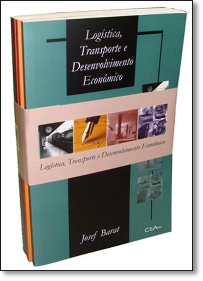 Logística, Transporte e Desenvolvimento Econômico - Caixa com 4 Volumes, livro de Josef Barat