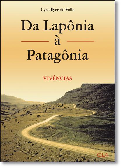 Da Lapônia À Patagônia: Vivências, livro de Cyro Eyer do Valle
