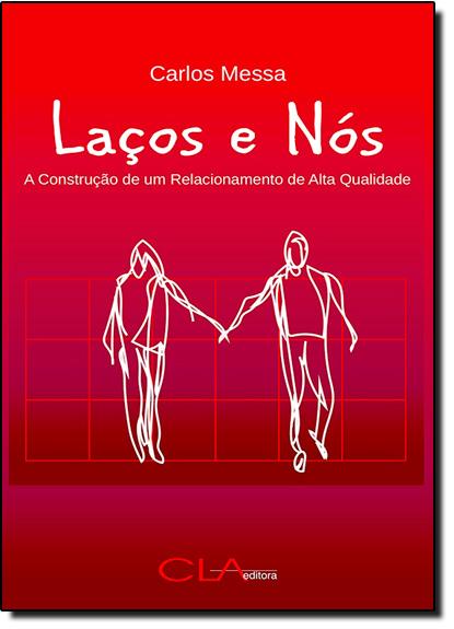 Laços e Nós: A Construção de um Relacionamento de Alta Qualidade, livro de Carlos Messa