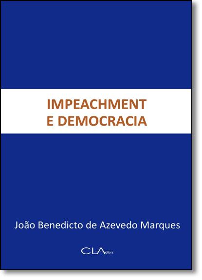 Impeachment e Democracia, livro de João Benedicto de Azevedo Marques