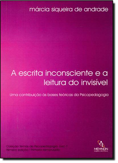 Escrita Inconsciente e a Leitura do Invisivel Colecao: Temas de Psicopedago, livro de Márcia Siqueira de Andrade
