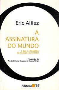 A Assinatura do Mundo - O que é a filosofia de Deleuze e Guattari, livro de Éric Alliez