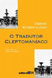 Tradutor Cleptomaníaco, O, livro de Dezsö Kosztolányi