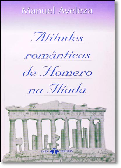 Atitudes Românticas de Homero na Ilíada, livro de Manuel Aveleza