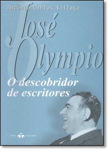 José Olympio: O Descobridor de Escritores, livro de Antônio Carlos Villaça