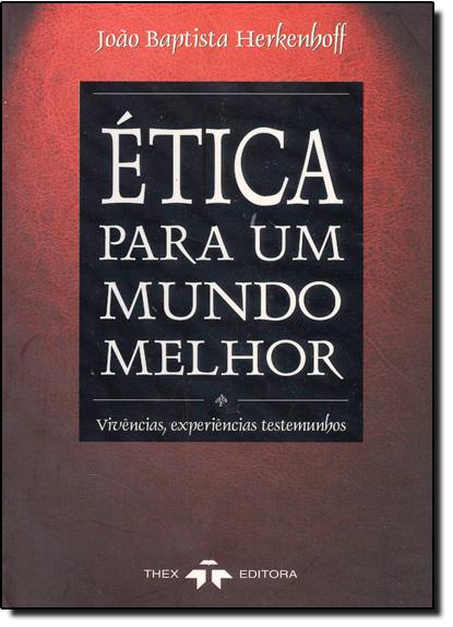 ETICA PARA UM MUNDO MELHOR, livro de HERKENHOFF