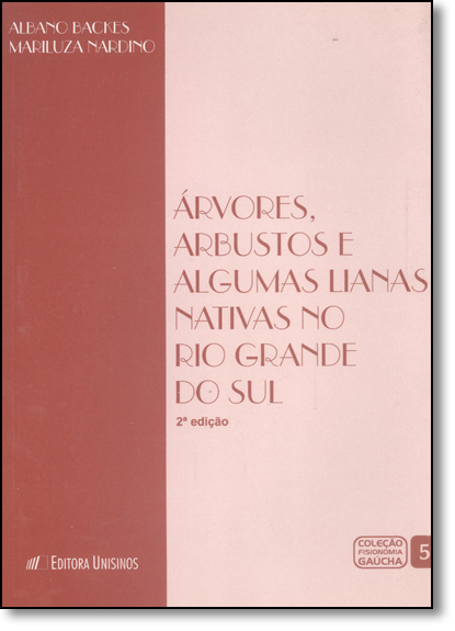 Árvores, Arbustos e Algumas Lianas Nativas no Rio Grande do Sul, livro de Albano Backes