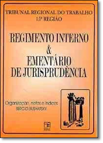 Tribunal Regional do Trabalho 15ª Região - Regimento Interno e Ementário de Jurisprudência, livro de Sérgio Bushatsky