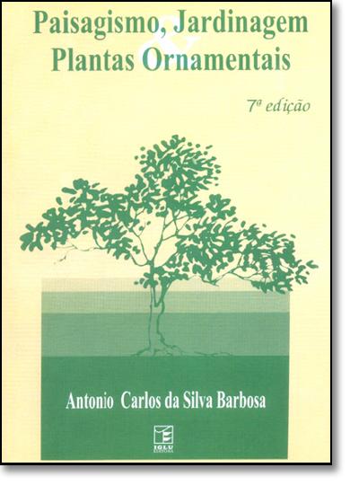Paisagismo, Jardinagem e Plantas Ornamentais, livro de Antonio Carlos Silva Barbosa