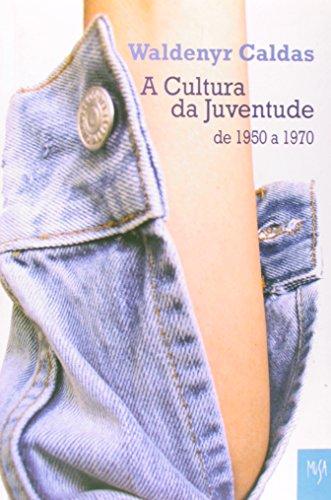 A Cultura da Juventude de 1950 a 1970, livro de Waldenyr Caldas