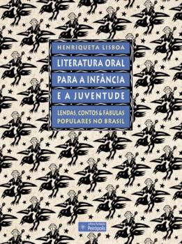 Literatura oral para a infância e a juventude - Lendas, contos e fábulas populares no Brasil, livro de Henriqueta Lisboa