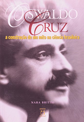 Oswaldo Cruz: a construção de um mito, livro de Nara Britto