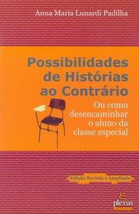 Possibilidades de história ao contrário. ou como desencaminhar o aluno da classe especial (4ª Edição), livro de Anna Maria Lunardi Padilha