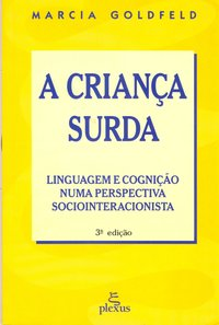 A criança surda. linguagem e cognição numa perspectiva sociointeracionista (7ª Edição), livro de Marcia Goldfeld