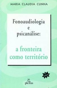 Fonoaudiologia e Psicanálise: A Fronteira Como Território, livro de Odair Cunha