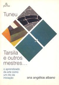 Tuneu: Tarsila e Ouyros Mestres - O Aprendizado Da Arte Como Um Rito Da Iniciação, livro de Ana Angélica Albano Moreira