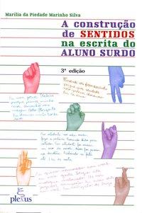 A construção de sentidos na escrita do aluno surdo (4ª Edição), livro de Marília da Piedade Marinho Silva