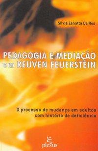 Pedagogia e mediação em Reuven Feuerstein. o processo de mudança em adultos com história de deficiência (2ª Edição), livro de Silvia Zanatta da Ros