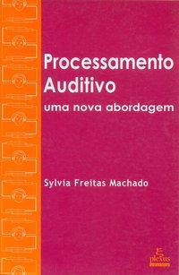 Processamento auditivo. fundamentos e avaliação, livro de Machado, Sylvia Freitas