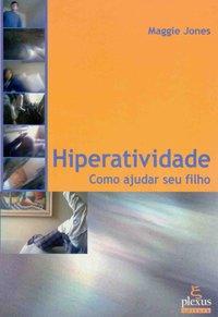 HIPERATIVIDADE - COMO AJUDAR SEU FILHO, livro de Ernest Jones