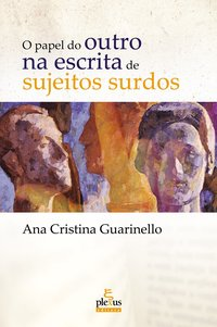 O papel do outro na escrita de sujeitos surdos (2ª Edição), livro de Guarinello, Ana Cristina