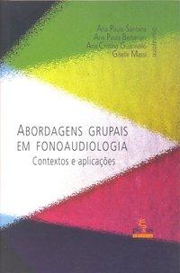 Abordagens Grupais em Fonoaudiologia: Contextos e Aplicações, livro de Ana Paula Santana