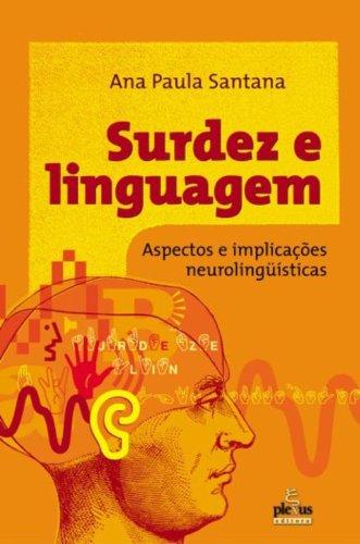 Surdez e Linguagem: Aspectos e Implicações Neurolinguísticas, livro de Ana Paula Santana