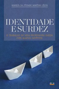 Identidade e surdez. o trabalho de uma professora surda com alunos ouvintes, livro de Marilia Piedade Marinho Silva
