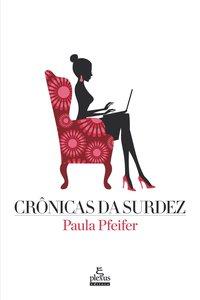 CRÔNICAS DA SURDEZ (2ª Edição), livro de Paula Pfeifer