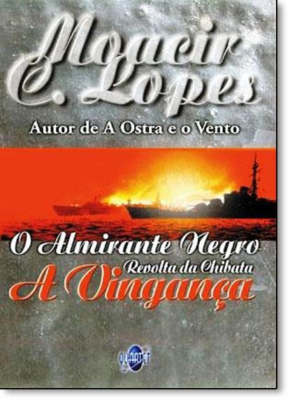 Almirante Negro, O: Revolta da Chibata - A Vingança, livro de Moacir C. Lopes