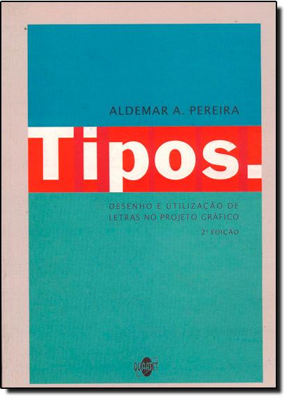 Tipos: Desenho e Utilização de Letras no Projeto Gráfico, livro de Aldemar A. Pereira