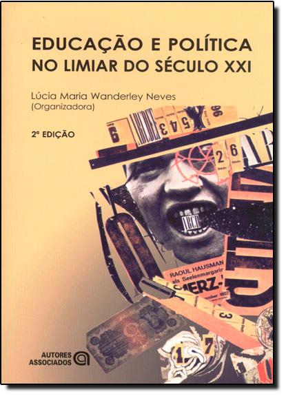 Educacao e Politica no Limiar do Seculo X X I, livro de Lucia Maria Wanderley Neves