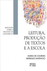 Leitura, produção de textos e a escola - Reflexões sobre o processo de letramento, livro de Maria de Lourdes Meirelles Matencio