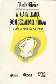Fala da criança sobre sexualidade humana - O dito, o explícito e o oculto, livro de Cláudia Ribeiro